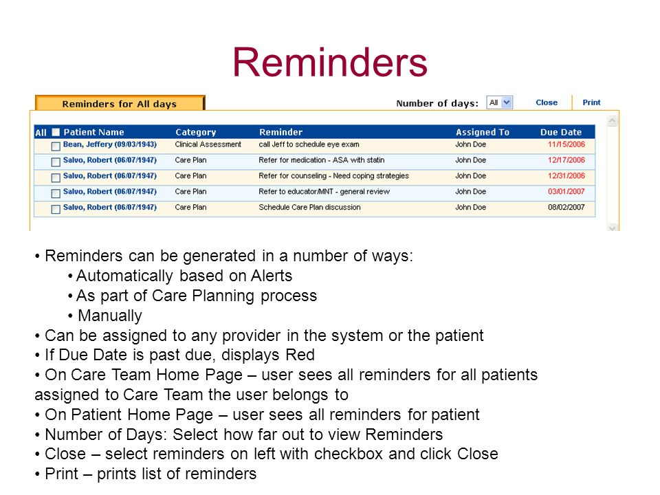 Reminders Reminders can be generated in a number of ways: Automatically based on Alerts As part of Care Planning process Manually Can be assigned to a