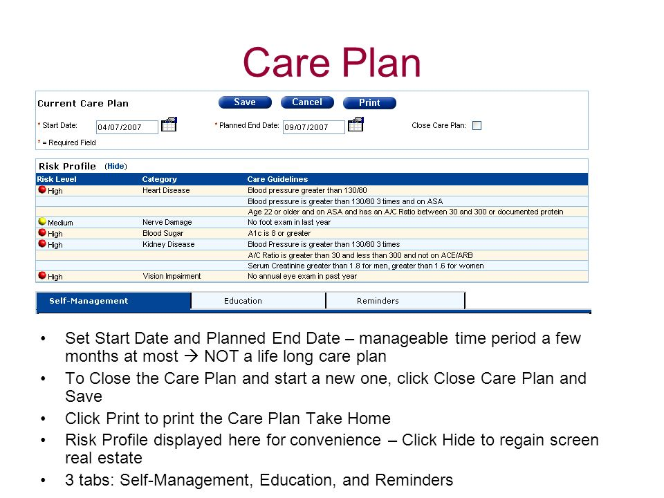 Care Plan Set Start Date and Planned End Date – manageable time period a few months at most NOT a life long care plan To Close the Care Plan and start