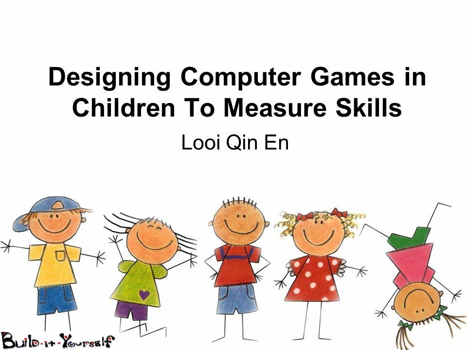 Designing Computer Games in Children To Measure Skills Looi Qin En