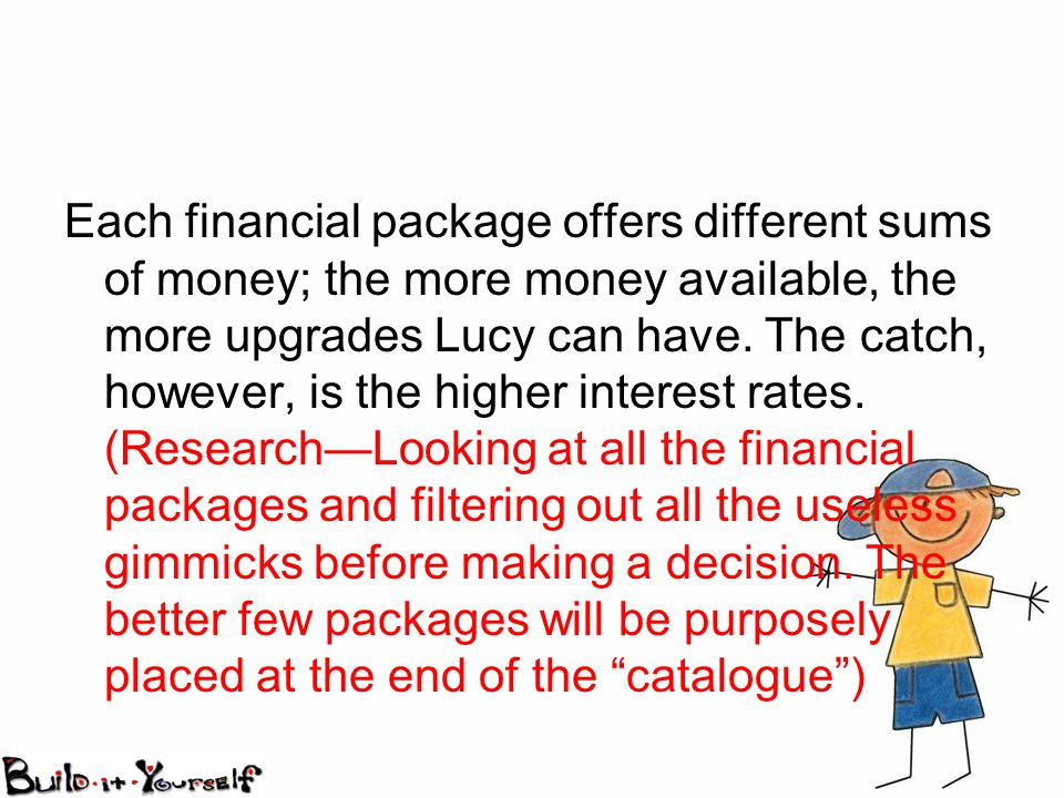 Each financial package offers different sums of money; the more money available, the more upgrades Lucy can have. The catch, however, is the higher in
