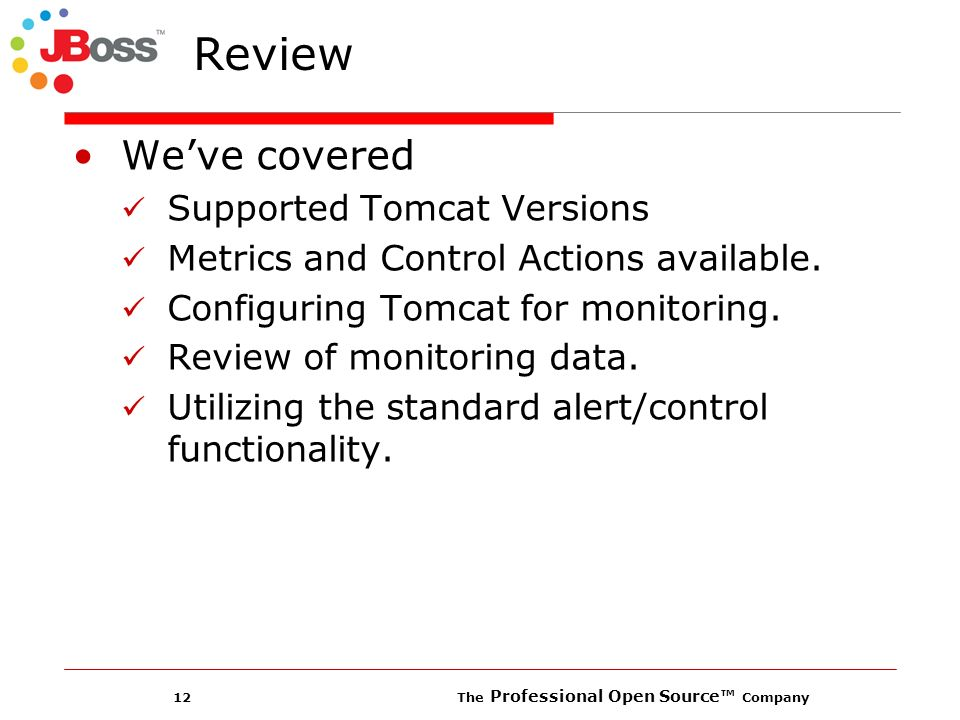 12 The Professional Open Source Company Review Weve covered Supported Tomcat Versions Metrics and Control Actions available.