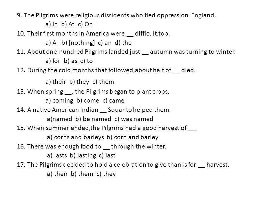 9. The Pilgrims were religious dissidents who fled oppression England.