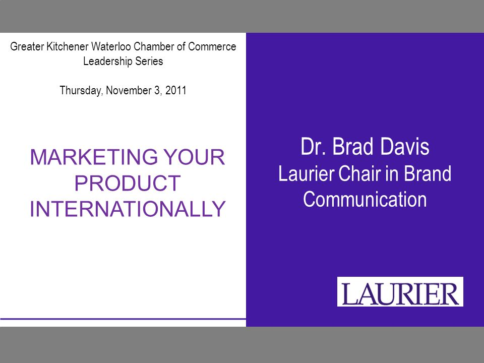 Inspiring Lives of Leadership and Purpose Dr. Brad Davis Laurier Chair in Brand Communication Greater Kitchener Waterloo Chamber of Commerce Leadershi