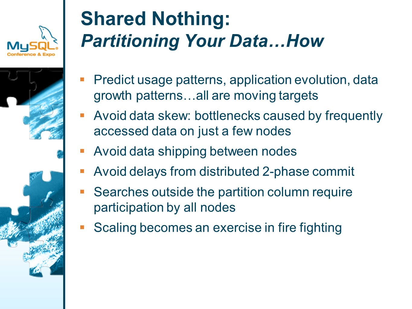 Shared Nothing: Partitioning Your Data…How Predict usage patterns, application evolution, data growth patterns…all are moving targets Avoid data skew:
