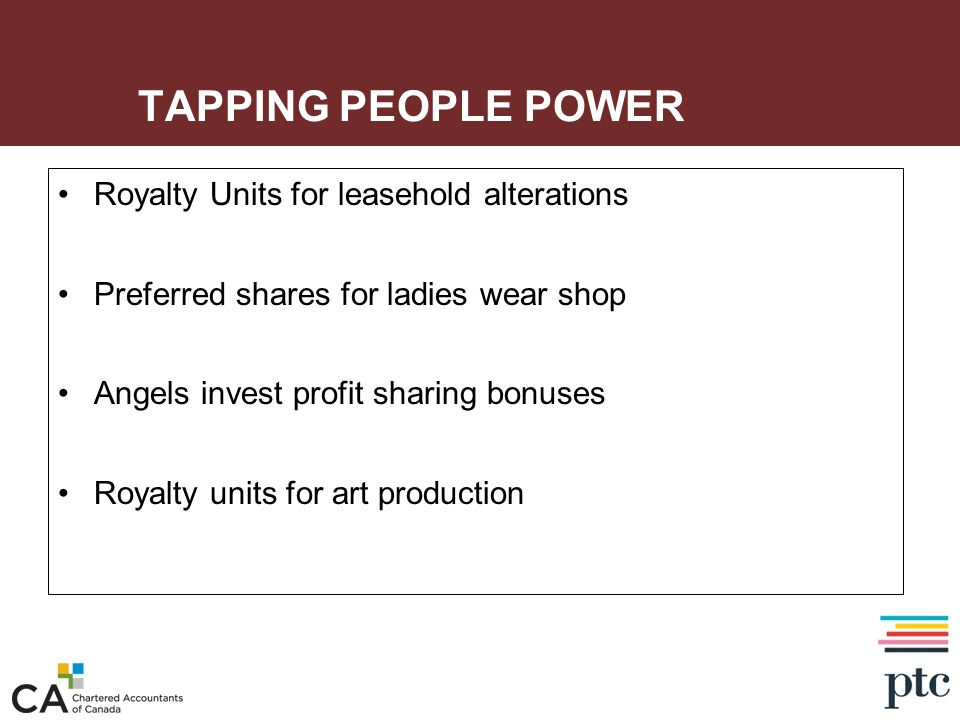 TAPPING PEOPLE POWER Royalty Units for leasehold alterations Preferred shares for ladies wear shop Angels invest profit sharing bonuses Royalty units