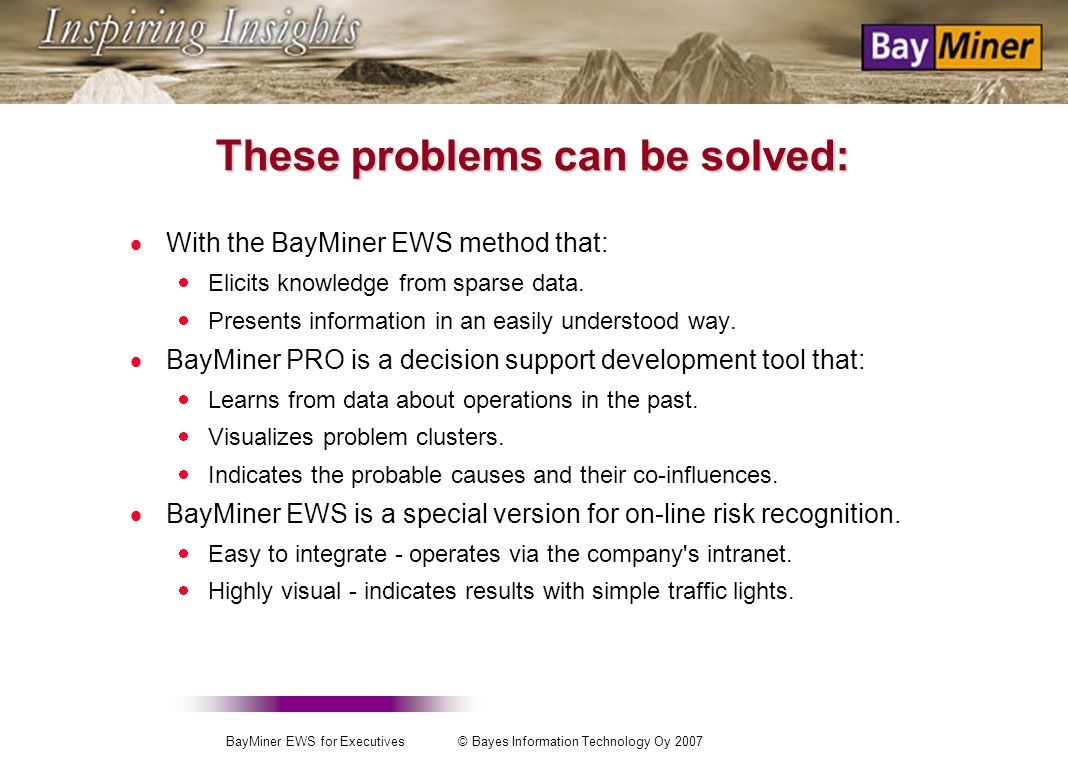 BayMiner EWS for Executives © Bayes Information Technology Oy 2007 Familiar problems? Inappropriate order intake causes surprise costs. Networking has