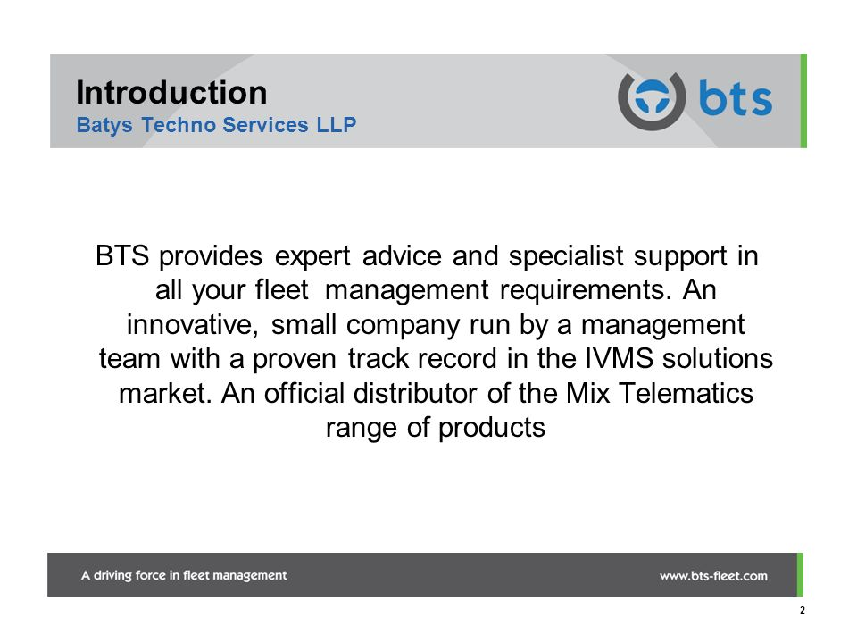 2 Introduction Batys Techno Services LLP BTS provides expert advice and specialist support in all your fleet management requirements. An innovative, s