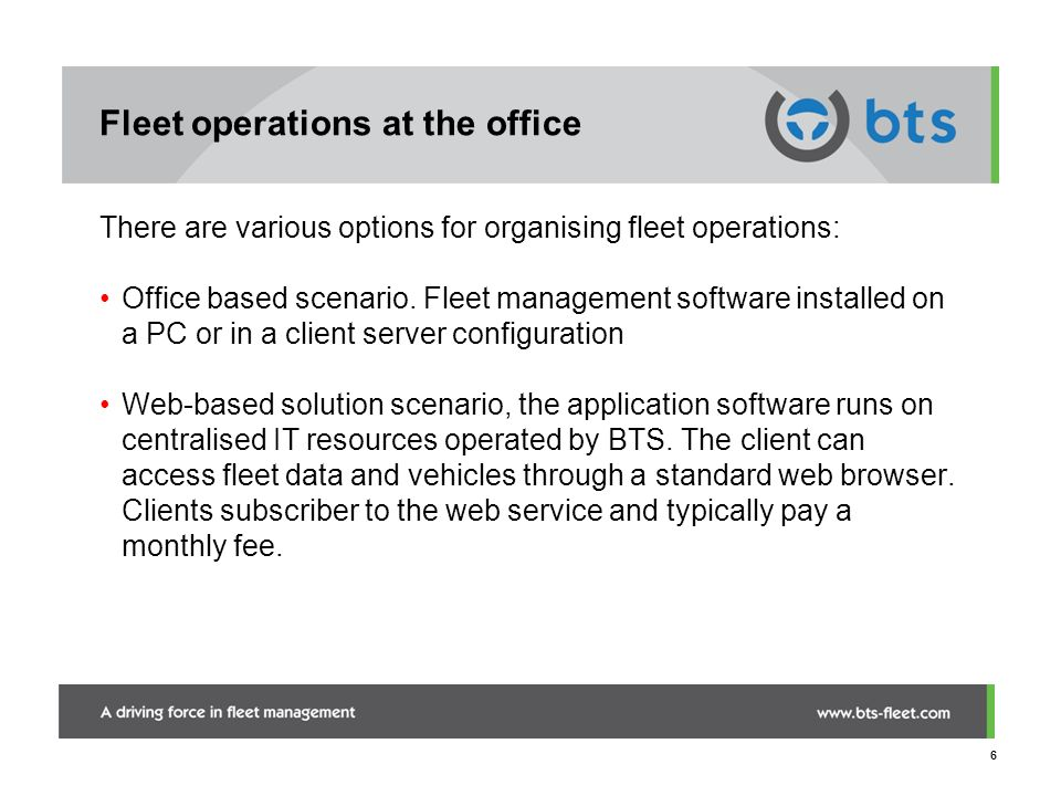 6 Fleet operations at the office There are various options for organising fleet operations: Office based scenario. Fleet management software installed