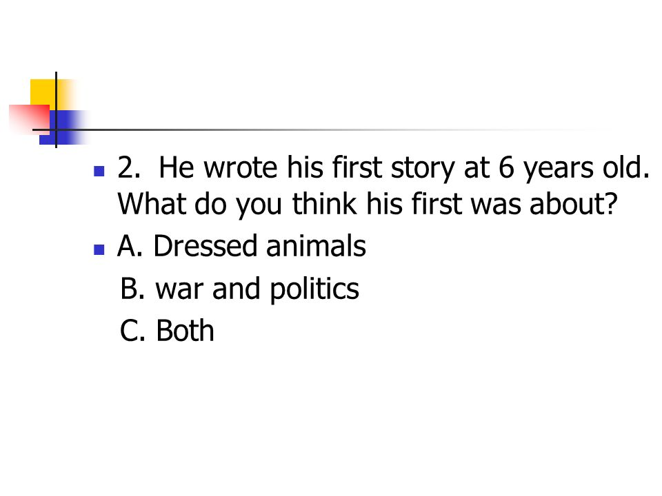 2. He wrote his first story at 6 years old. What do you think his first was about.