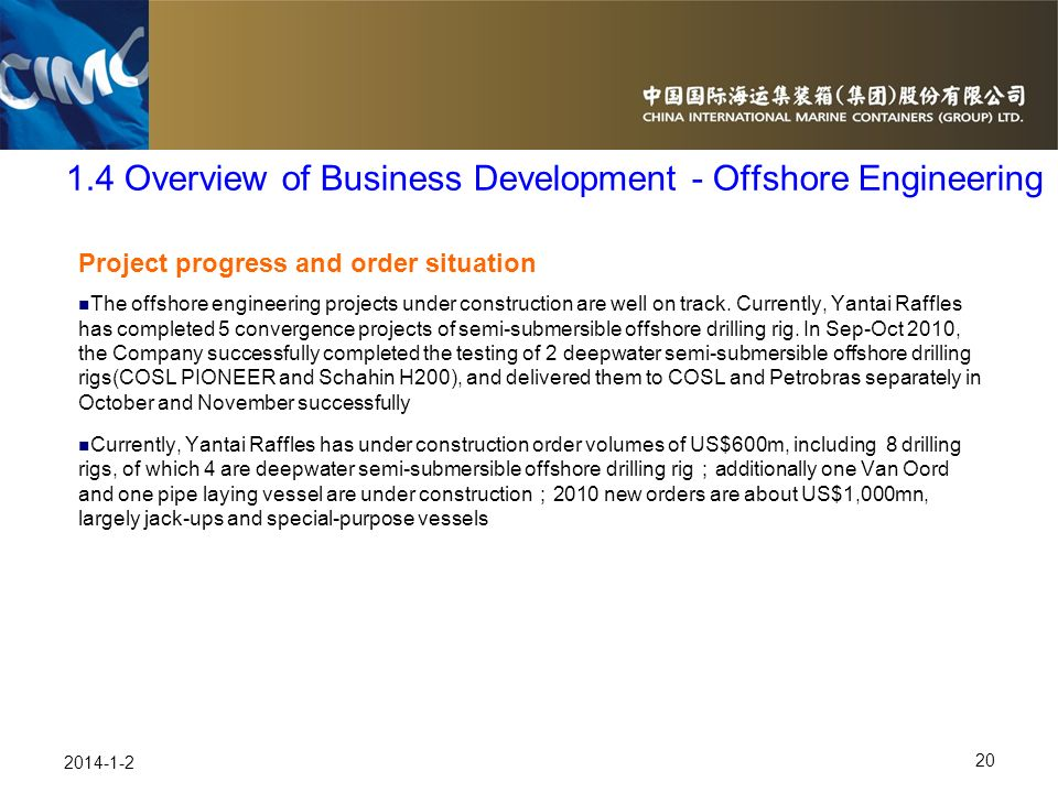 20 2014-1-2 Project progress and order situation The offshore engineering projects under construction are well on track. Currently, Yantai Raffles has
