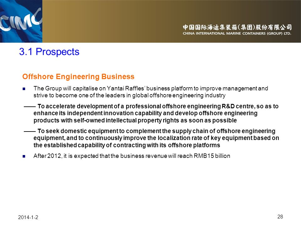 28 2014-1-2 Offshore Engineering Business The Group will capitalise on Yantai Raffles business platform to improve management and strive to become one
