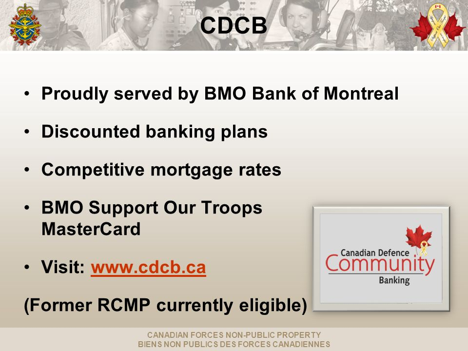 CANADIAN FORCES NON-PUBLIC PROPERTY BIENS NON PUBLICS DES FORCES CANADIENNES CDCB Proudly served by BMO Bank of Montreal Discounted banking plans Comp