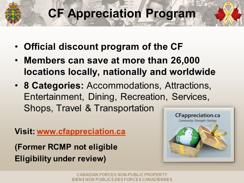 CANADIAN FORCES NON-PUBLIC PROPERTY BIENS NON PUBLICS DES FORCES CANADIENNES CF Appreciation Program Official discount program of the CF Members can s