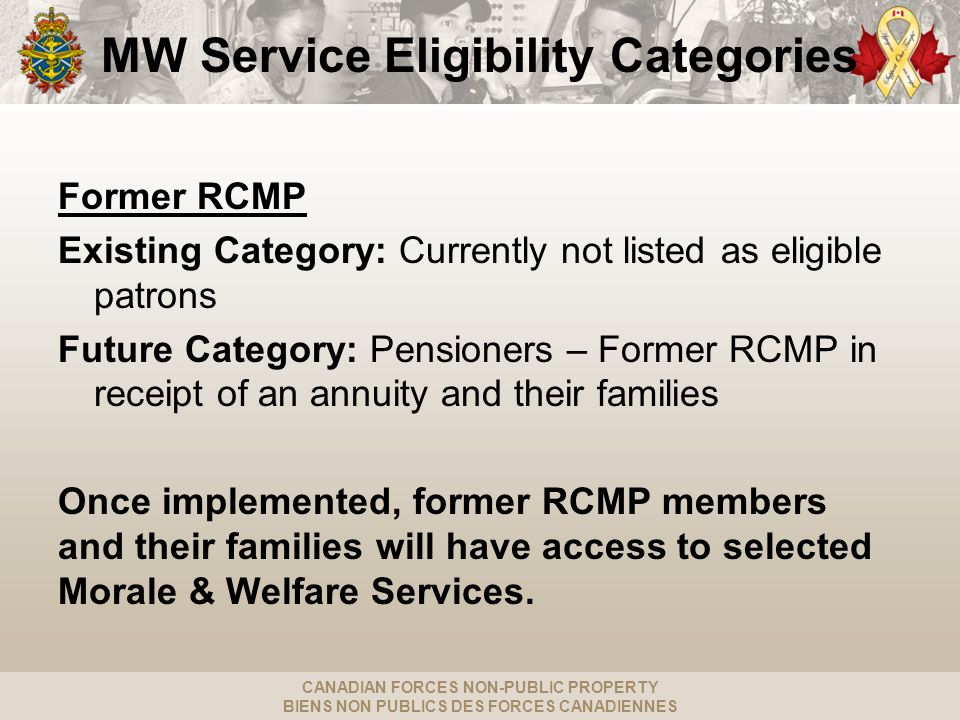 CANADIAN FORCES NON-PUBLIC PROPERTY BIENS NON PUBLICS DES FORCES CANADIENNES Former RCMP Existing Category: Currently not listed as eligible patrons F
