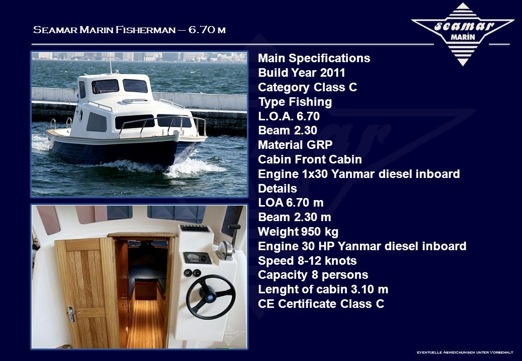 Seamar Marin Fisherman – 6.70 m 1 Cabin for Two People, Stainles Steel Shaft,Lubrication Nipple, Brass propeller,Stainles Steel Ruder, Lpg marin Cooker,Electric wc Cabin Door with Lock, Teak laid up Cabin, Stainles Steel Swimming Ladder, Wooden Engine box Water Tank 80 lt.