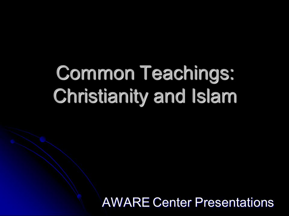 Common Teachings: Christianity and Islam AWARE Center Presentations
