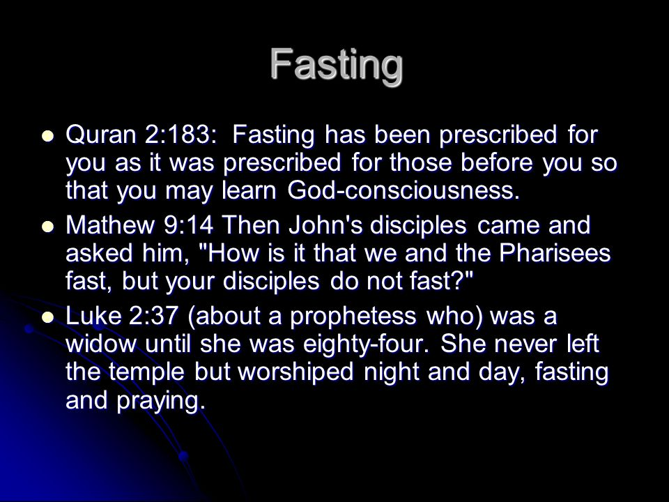 Fasting Quran 2:183: Fasting has been prescribed for you as it was prescribed for those before you so that you may learn God-consciousness. Quran 2:18