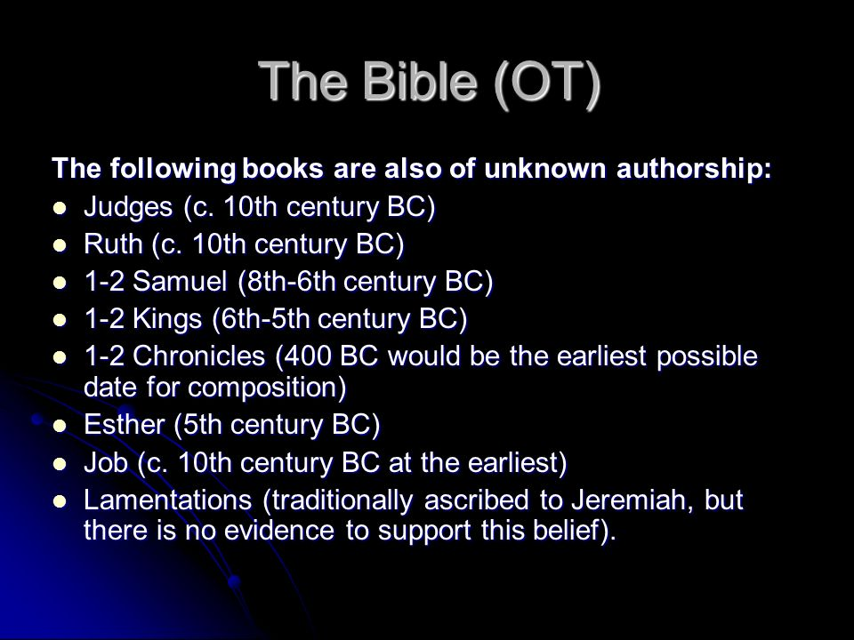 The Bible (OT) The following books are also of unknown authorship: Judges (c. 10th century BC) Judges (c. 10th century BC) Ruth (c. 10th century BC) R