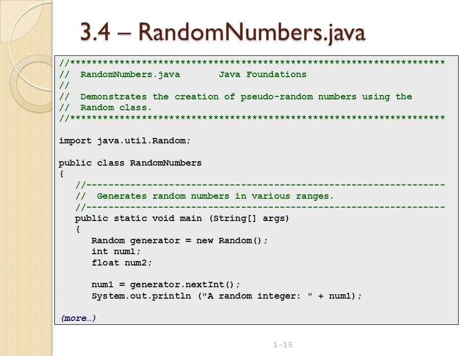 1-15 3.4 – RandomNumbers.java //******************************************************************** // RandomNumbers.java Java Foundations // // Demo