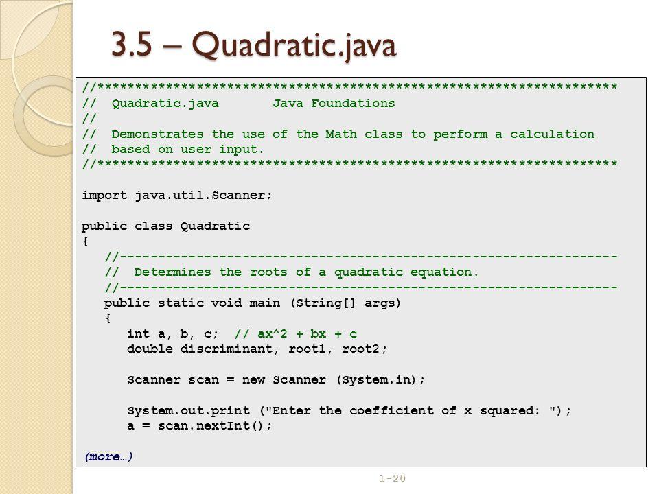 1-20 3.5 – Quadratic.java //******************************************************************** // Quadratic.java Java Foundations // // Demonstrates