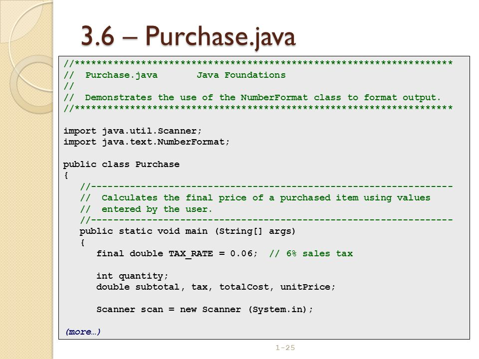 1-25 3.6 – Purchase.java //******************************************************************** // Purchase.java Java Foundations // // Demonstrates t