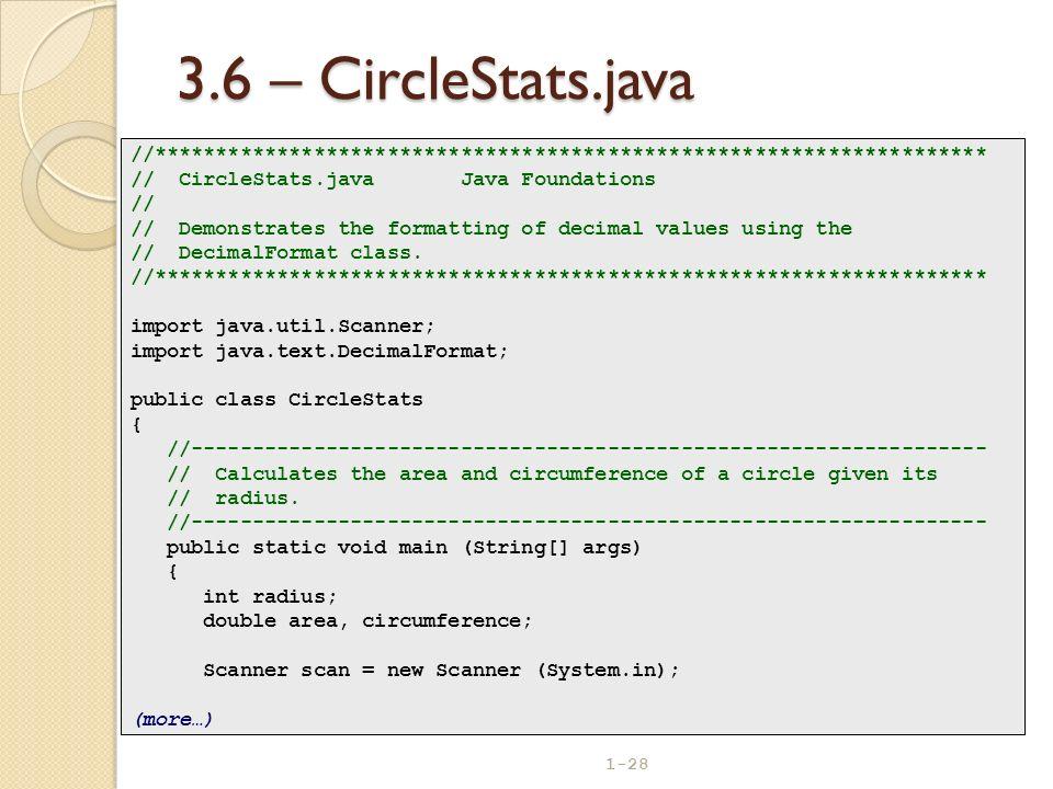 1-28 3.6 – CircleStats.java //******************************************************************** // CircleStats.java Java Foundations // // Demonstr