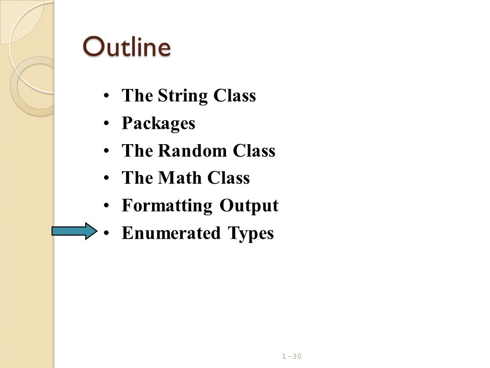 1-30 Outline The String Class Packages The Random Class The Math Class Formatting Output Enumerated Types