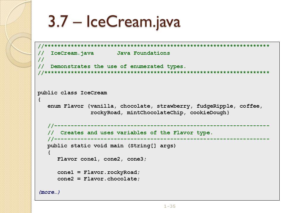 1-35 3.7 – IceCream.java //******************************************************************** // IceCream.java Java Foundations // // Demonstrates t
