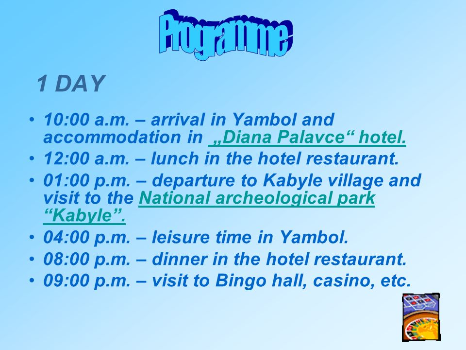 1 DAY 10:00 a.m. – arrival in Yambol and accommodation in Diana Palavce hotel. 12:00 a.m. – lunch in the hotel restaurant. 01:00 p.m. – departure to K
