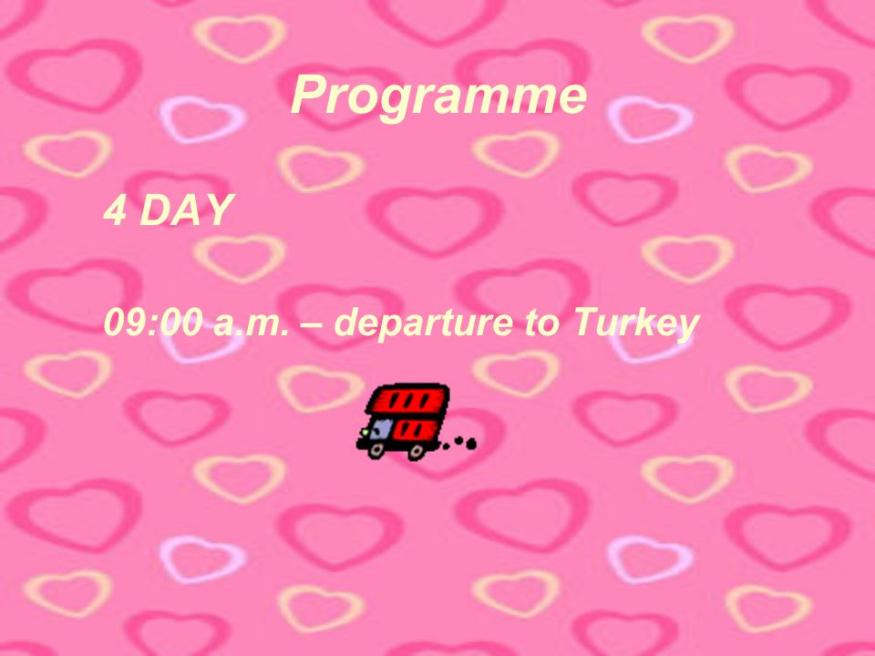 4 DAY 09:00 a.m. – departure to Turkey Programme