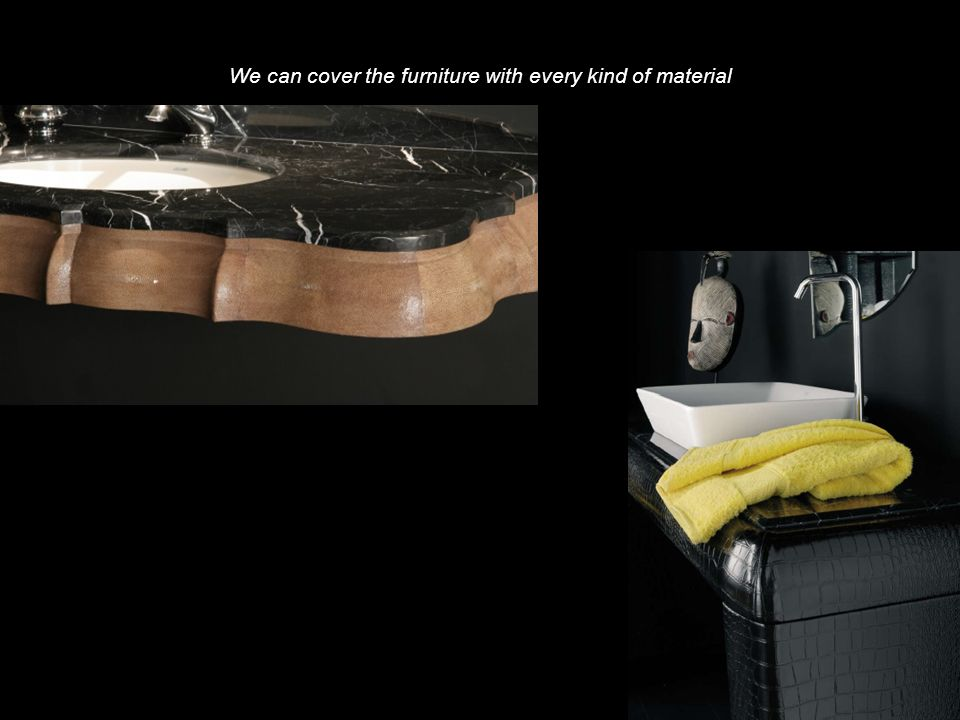 We can cover the furniture with every kind of material