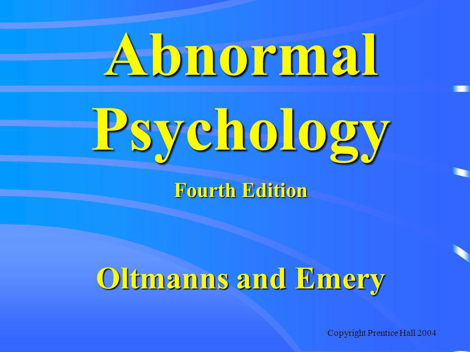 Copyright Prentice Hall 2004 Abnormal Psychology Fourth Edition Oltmanns and Emery