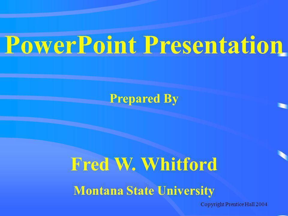 Copyright Prentice Hall 2004 PowerPoint Presentation Prepared By Fred W.