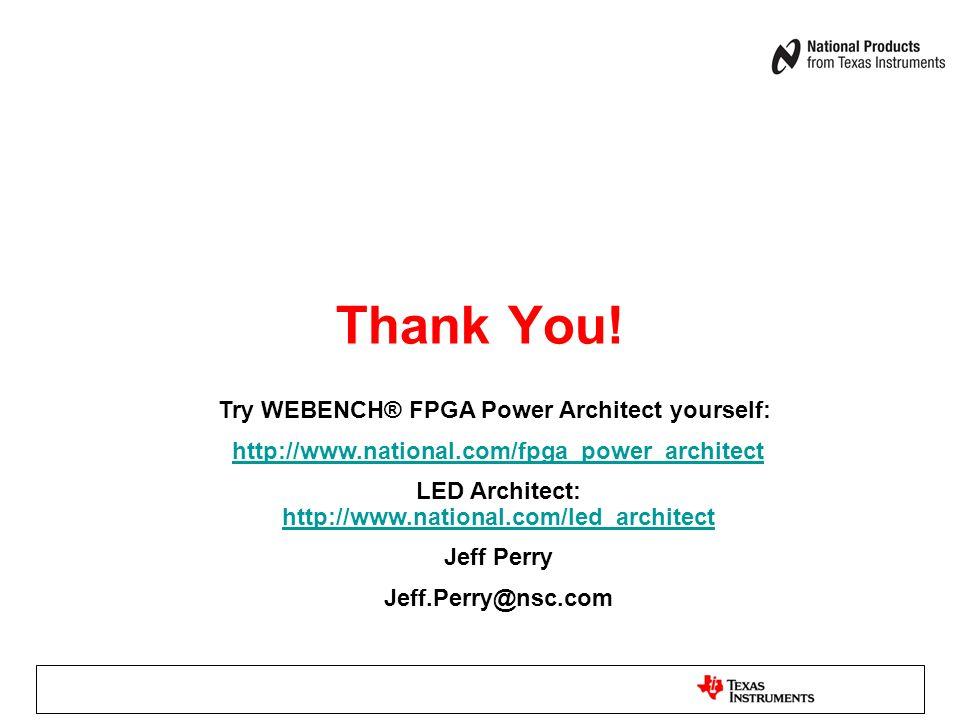 Thank You! Try WEBENCH® FPGA Power Architect yourself: http://www.national.com/fpga_power_architect LED Architect: http://www.national.com/led_archite