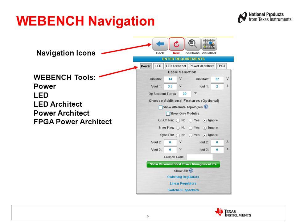 WEBENCH Navigation 5 Navigation Icons WEBENCH Tools: Power LED LED Architect Power Architect FPGA Power Architect 5