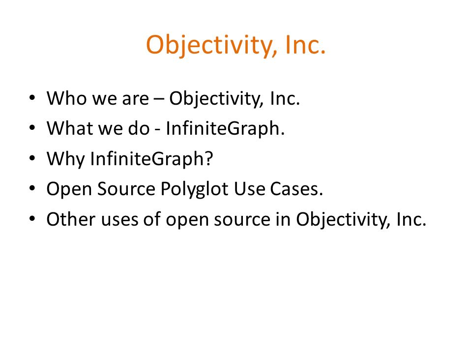 Who we are – Objectivity, Inc. What we do - InfiniteGraph. Why InfiniteGraph? Open Source Polyglot Use Cases. Other uses of open source in Objectivity