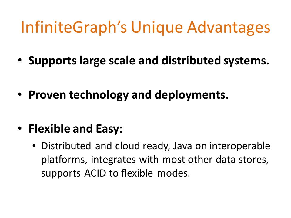 Supports large scale and distributed systems. Proven technology and deployments. Flexible and Easy: Distributed and cloud ready, Java on interoperable
