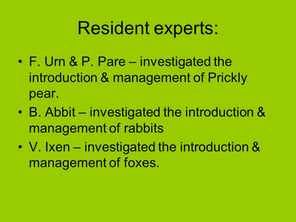 Resident experts: F. Urn & P. Pare – investigated the introduction & management of Prickly pear.