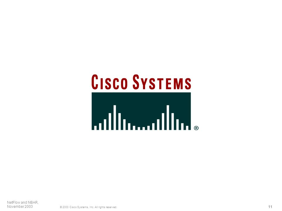 11 © 2003 Cisco Systems, Inc. All rights reserved. NetFlow and NBAR, November 2003