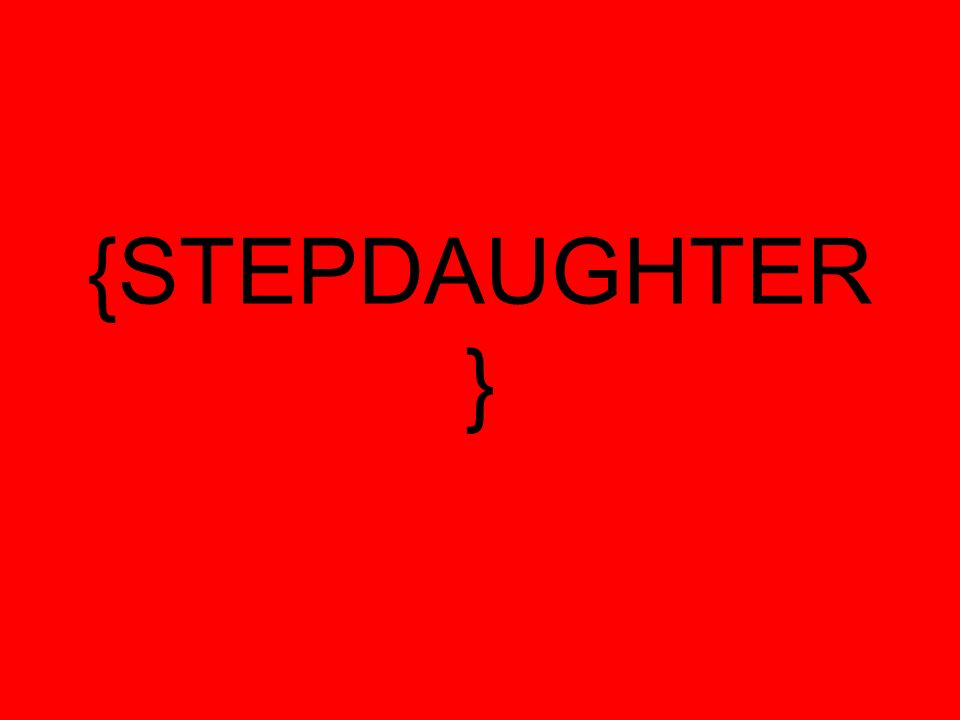 {STEPDAUGHTER }