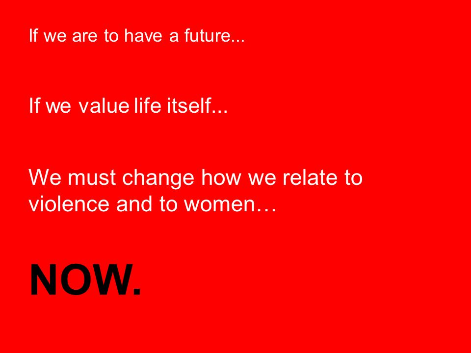 If we are to have a future... NOW.