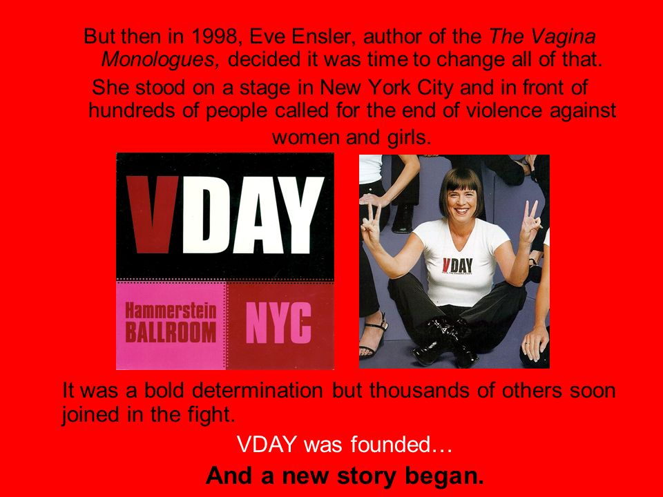 But then in 1998, Eve Ensler, author of the The Vagina Monologues, decided it was time to change all of that.