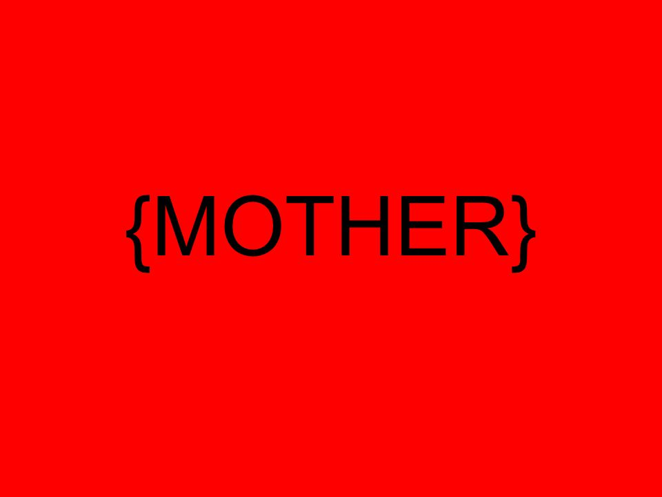 {MOTHER}