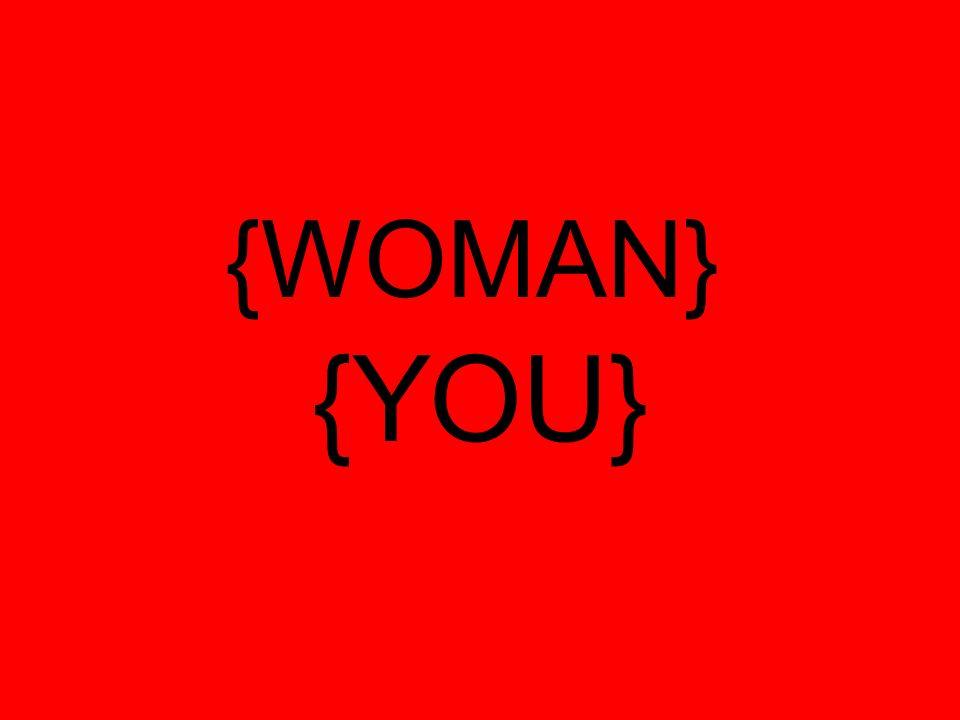 {WOMAN} {YOU}