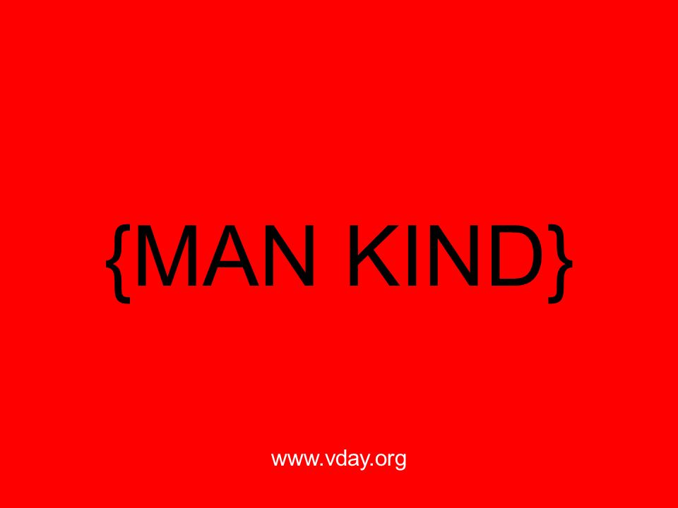 {MAN KIND} www.vday.org