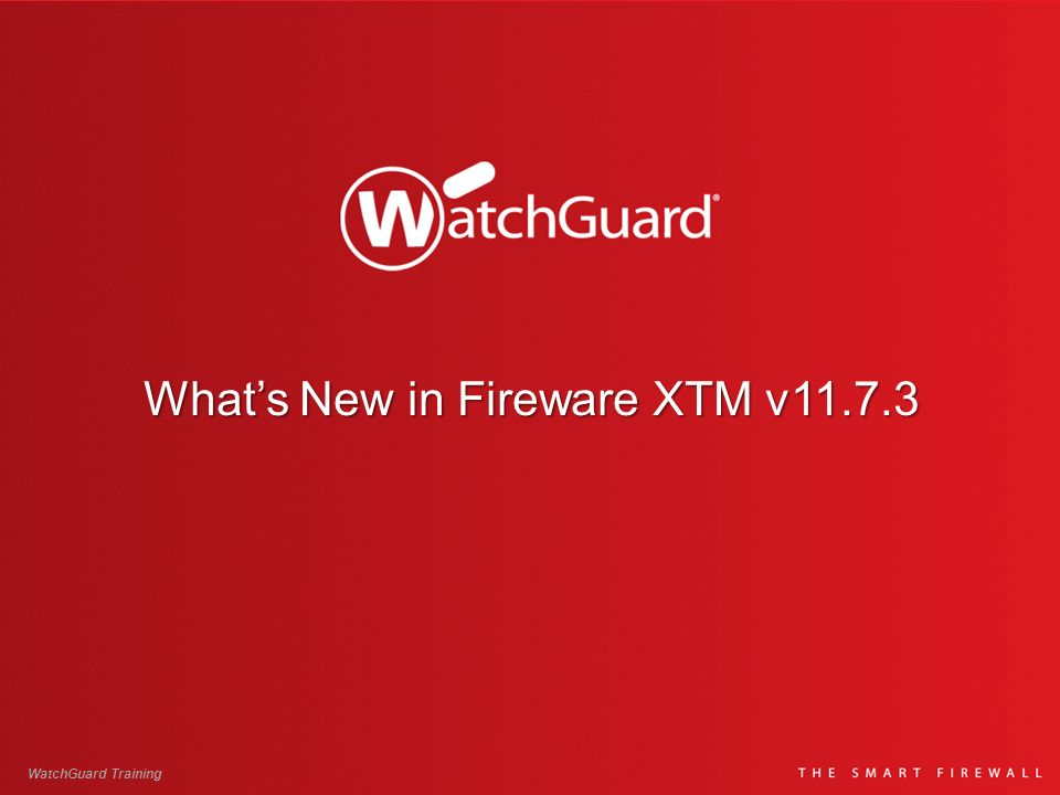 New & Updated Features in Fireware XTM & WSM v11.7.3 XTMv on Hyper-V WatchGuard AP device enhancements MAC access control whitelist AP device monitoring enhancements Station isolation No automatic AP device reboot after AP configuration change See the AP device radio used by each wireless client Set source IP address in static NAT and server load balancing actions 3G / 4G modem support for failover WatchGuard Training 2