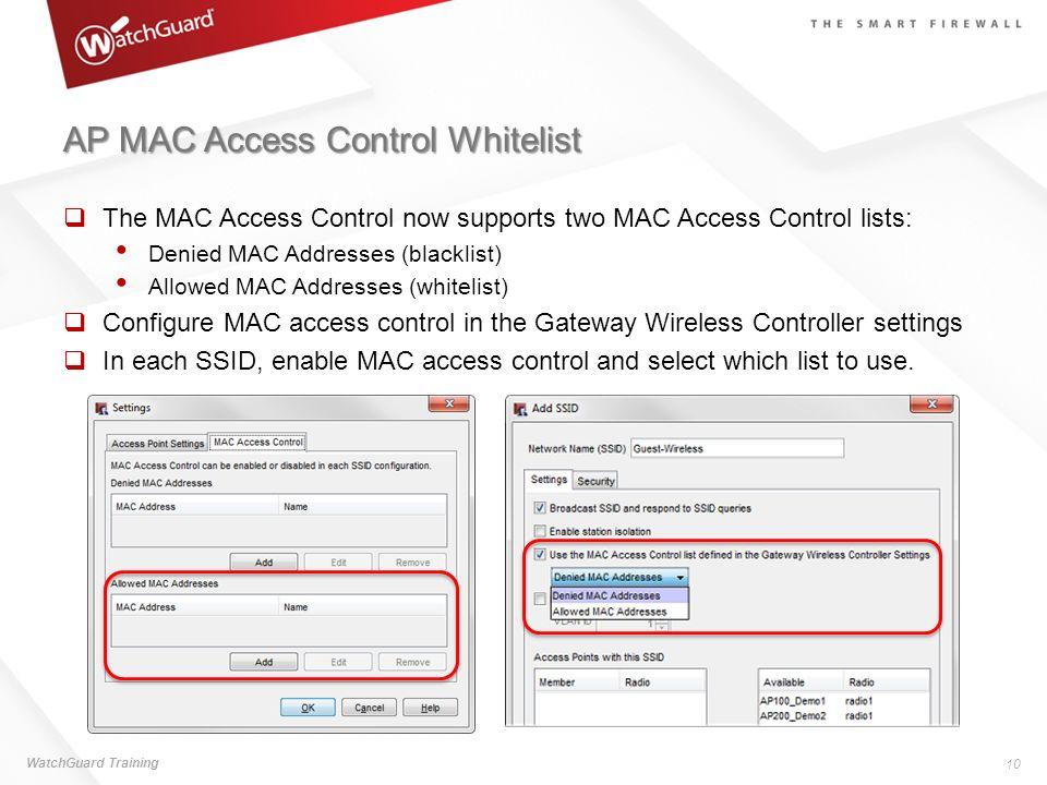 AP MAC Access Control Whitelist The MAC Access Control now supports two MAC Access Control lists: Denied MAC Addresses (blacklist) Allowed MAC Address