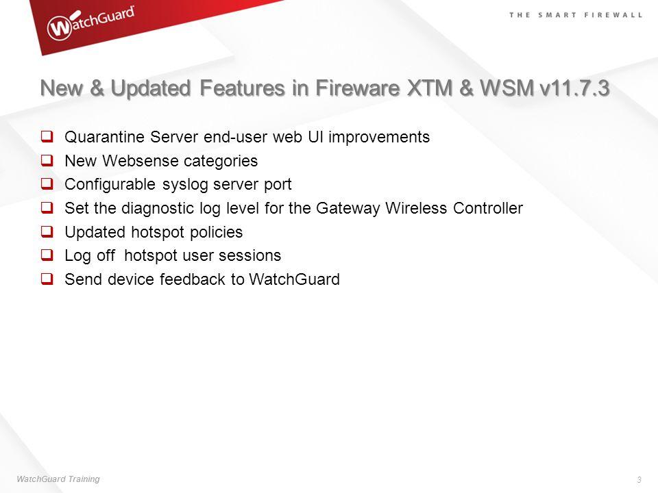 New & Updated Features in Fireware XTM & WSM v11.7.3 Quarantine Server end-user web UI improvements New Websense categories Configurable syslog server