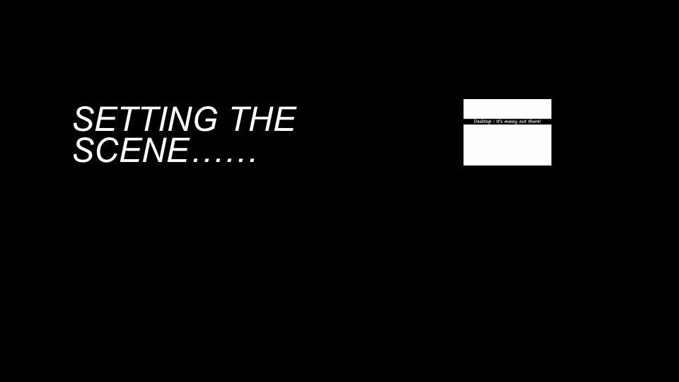 SETTING THE SCENE……