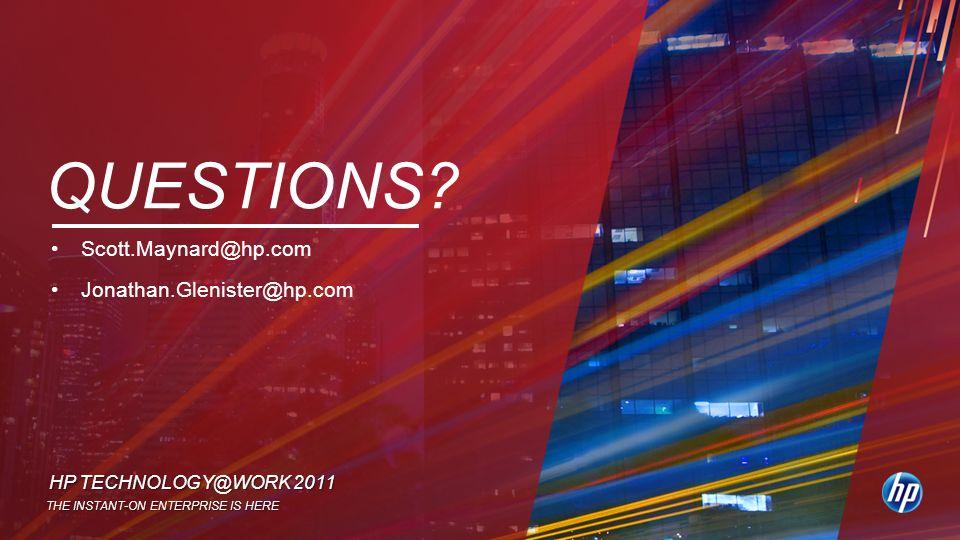 HP TECHNOLOGY@WORK 2011 THE INSTANT-ON ENTERPRISE IS HERE QUESTIONS? Scott.Maynard@hp.com Jonathan.Glenister@hp.com